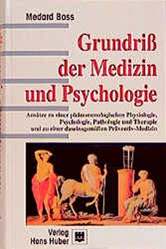 Grundriss der Medizin und Psychologie: Ansätze zu einer phänomenologischen Physiologie, Psychologie, Pathologie und Therapie und zu einer daseinsgemässen Präventiv-Medizin -