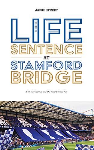 Life Sentence at Stamford Bridge: 25 Year Journey of a Die Hard Chelsea Fan (ThrowbackBlues) (English Edition) por Jamie Street