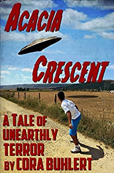 Acacia Crescent: A Tale of Unearthly Terror (The Day the Saucers Came... Book 1) (English Edition) di [Buhlert, Cora]