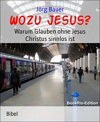 wozu-jesus-warum-glauben-ohne-jesus-christus-sinnlos-ist
