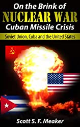 On the Brink of Nuclear War: Cuban Missile Crisis - Soviet Union, Cuba and the United States (English Edition)