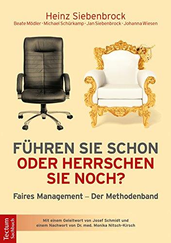 Führen Sie schon oder herrschen Sie noch?: Faires Management - Der Methodenband