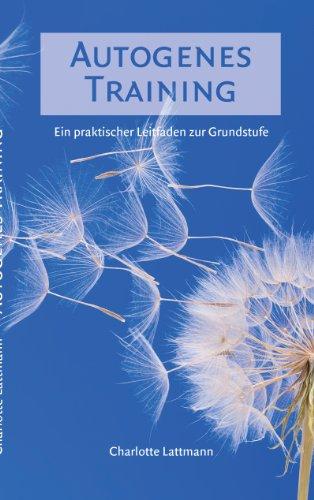 Autogenes Training: Ein praktischer Leitfaden zur Grundstufe