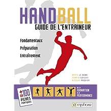 HANDBALL - GUIDE DE L'ENTRAÎNEUR - Fondamentaux, préparation, entraînement