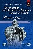 Martin Luther und die deutsche Sprache - damals und heute (Schriften des Europäischen Zentrums für Sprachwissenschaften (EZS), Band 7) -