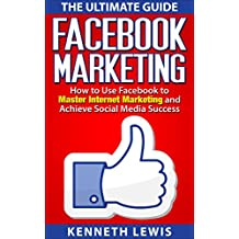 Facebook: Facebook Marketing: How to Use Facebook to Master Internet Marketing & Achieve Social Media Success *FREE BONUS of 'SEO 2016' Included (Social ... Passive Income) (English Edition)