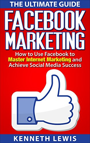 facebook-facebook-marketing-how-to-use-facebook-to-master-internet-marketing-achieve-social-media-su