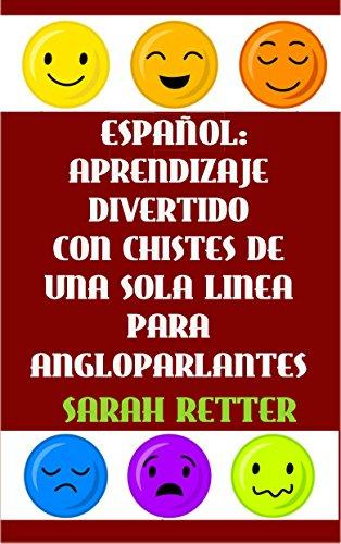 ESPAÑOL: APRENDIZAJE DIVERTIDO CON CHISTES DE UNA SOLA FRASE PARA ANGLOPARLANTES: Ría, sonría y disfrute mientras mejora su español.