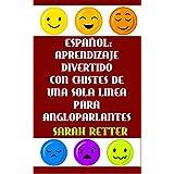 ESPAÑOL: APRENDIZAJE DIVERTIDO CON CHISTES DE UNA SOLA FRASE PARA ANGLOPARLANTES: Ría, sonría y disfrute mientras mejora su español. (Spanish Edition)