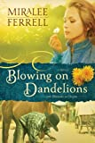 Front cover for the book Blowing on Dandelions: A Novel (Love Blossoms in Oregon Series Book 1) by Miralee Ferrell