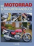 Das Motorrad-Schrauberhandbuch: Klassische Zweiräder perfekt restauriert