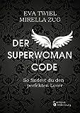 Der Superwoman Code - So findest du den perfekten Lover - Eva Twiel, Mirella Zug