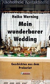 Mein wunderbarer Wedding: Geschichten aus dem Prekariat