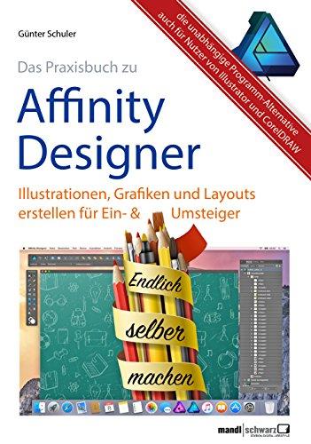 Affinity Designer Praxis – Illustrationen, Grafiken und Layouts für Ein- und Umsteiger: umfassende Anleitungen / Tipps & Tricks auch für Nutzer von Adobe Illustrator und CorelDRAW Graphics Suite