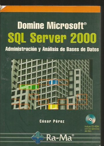 Domine Microsoft SQL Server 2000: Administración y Análisis de Bases de Datos. por César Pérez López