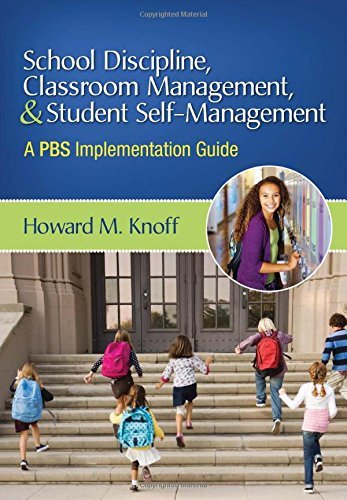 School Discipline, Classroom Management, and Student Self-Management: A PBS Implementation Guide by Howard M. Knoff (2012-06-12)