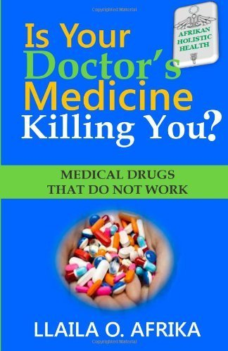 Is Your Doctor's Medicine Killing You?: Medical Drugs That Do Not Work by Afrika, Llaila O (2013) Paperback