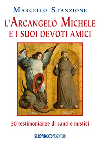scaricare ebook gratis L'arcangelo Michele e i suoi devoti amici. 50 testimonianze di santi e mistici PDF Epub