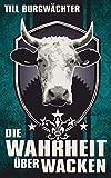 Die Wahrheit ?ber Wacken: Wacken von A-Z by Till Burgw?chter(2011-06-01)