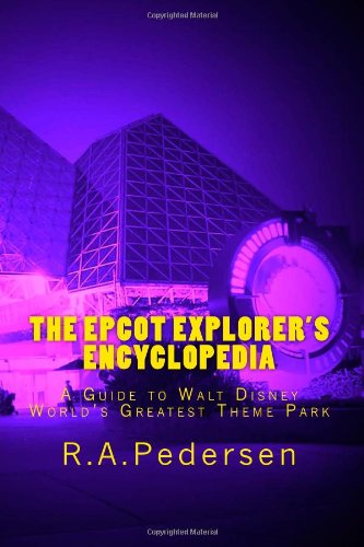 the-epcot-explorers-encyclopedia-a-guide-to-walt-disney-worlds-greatest-theme-park