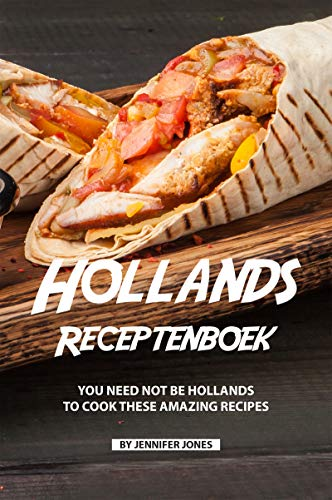 Hollands Receptenboek: You Need Not Be Hollands To Cook These Amazing Recipes (English Edition) (Europäische Chips)