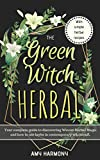 The Green Witch Herbal: Your Complete Guide to Discovering Wiccan Herbal Magic and How to Use Herbs in Contemporary Witchcraft. (Wiccan Magic Book 1) (English Edition)