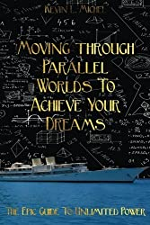 Moving Through Parallel Worlds To Achieve Your Dreams: The Epic Guide To Unlimited Power by Kevin L Michel (2013-08-17)