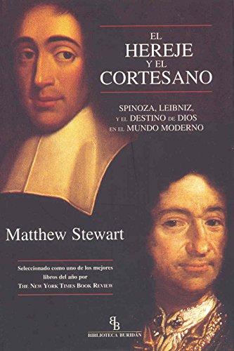 El hereje y el cortesano: Spinoza, Leibniz y el destino de Dios en el mundo moderno por Matthew Stewart
