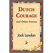 Dutch Courage and Other Stories by Jack London (2007-03-01)