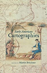 Early American Cartographies (Published for the Omohundro Institute of Early American History and Culture, Williamsburg, Virginia) (2011-12-15)