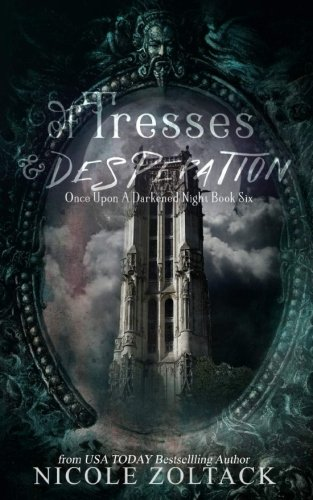 Of Tresses and Desperation: Volume 6 (Once Upon a Darkened Night)