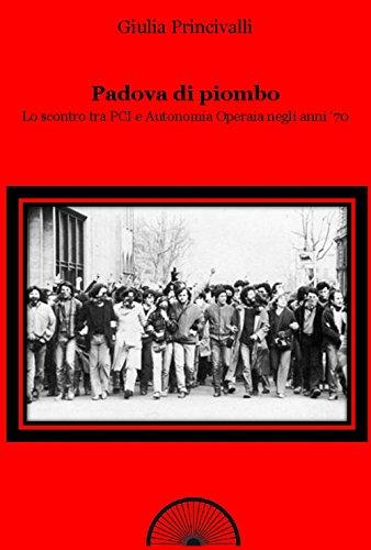Padova di piombo. Lo scontro tra PCI e Autonomia operaia negli anni '70 (Storie nella storia) por Giulia Princivalli