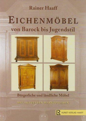 Eichenmöbel von Barock bis Jugendstil: Bürgerliche und ländliche Möbel. Mit aktuellen...