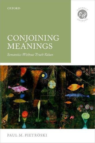 Conjoining Meanings: Semantics Without Truth Values di Paul M. Pietroski