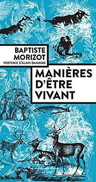 Manières d'être vivant : Enquêtes sur la vie à travers nous par Baptiste Morizot