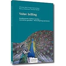 Value Selling: Kundennutzen sichtbar machen – Interaktion gestalten – Wertschöpfung optimieren