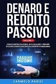 DENARO E REDDITO PASSIVO: Come partire da zero, accumulare 1.000.000 di euro e raggiungere la libertà finanzia