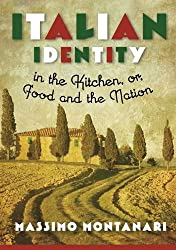 Italian Identity in the Kitchen, or Food and the Nation