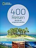 Reiseziele weltweit: 400 Reisen, die Sie nie vergessen werden. Traumziele vom Amazonas bis ins Zululand von National Geographic. Mit vielen Geheimtipps das perfekte Geschenk für die Reise