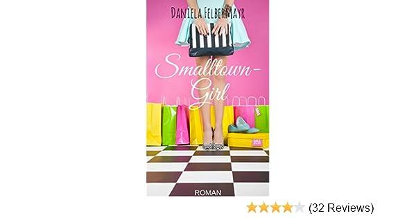 Smalltowngirl (Glamerica Girls 1) eBook: Daniela Felbermayr: Amazon ...