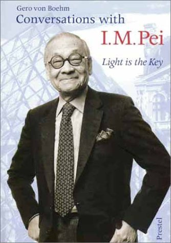 Conversations with I.M. Pei: Light is the Key by Gero Von Boehm (2000-10-02)