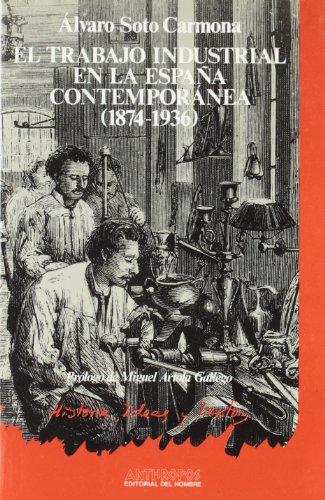 Portada del libro El Trabajo Industrial En La España Contemporánea. 1874-1936 (Historia, ideas y textos)