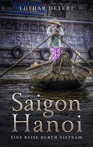 Saigon-Hanoi: Eine Reise durch Vietnam