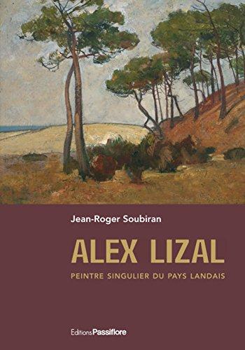 Alex Lizal, peintre singulier du Pays landais par Jean-Roger Soubiran