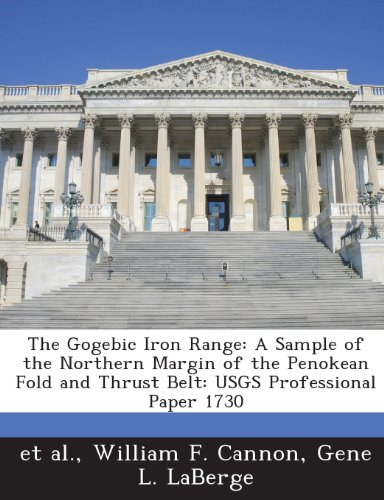 The Gogebic Iron Range: A Sample of the Northern Margin of the Penokean Fold and Thrust Belt: Usgs Professional Paper 1730