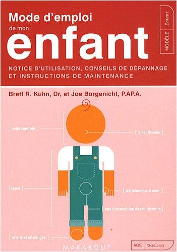 Mode d'emploi de mon enfant : Notice d'utilisation, conseils de dépannage et instructions de maintenance par Joe Borgenicht, Brett R Kuhn