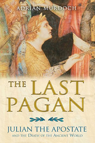 Last Pagan: Julian the Apostate and the Death of the Ancient World