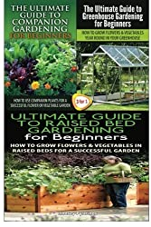 The Ultimate Guide to Companion Gardening for Beginners & The Ultimate Guide to Greenhouse Gardening for Beginners & The Ultimate Guide to Raised Bed ... for Beginners: Volume 26 (Gardening Box Set) by Lindsey Pylarinos (2015-01-27)