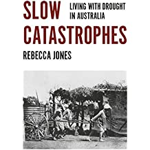 Slow Catastrophes: Living with Drought in Australia (Australian History)