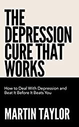 The Depression Cure That Works: How To Deal With Depression and Beat It Before It Beats You (English Edition)